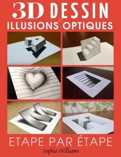 Dessin 3d et illusions optiques: Comment dessiner des illusions d'optique et de l'art 3D étape par étape Guide pour enfants, adolescents et étudiants Livre 1