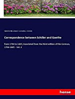 Correspondence between Schiller and Goethe: from 1794 to 1805; translated from the third edition of the German, 1798-1805 - Vol. 2