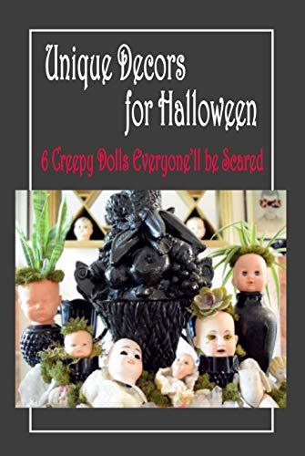 Unique Decors for Halloween: 6 Creepy Dolls Everyone'll be Scared: Creepy Dolls for Halloween (English Edition)
