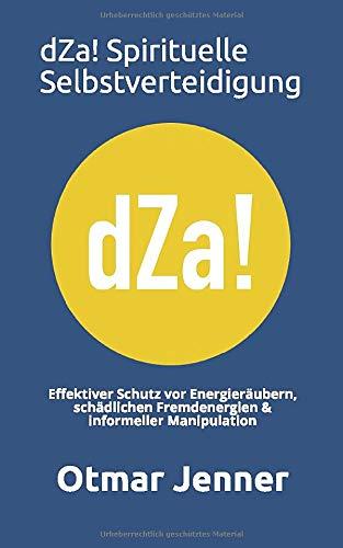 dZa! Spirituelle Selbstverteidigung: Effektiver Schutz vor Energieräubern, schädlichen Fremdenergien & informeller Manipulation