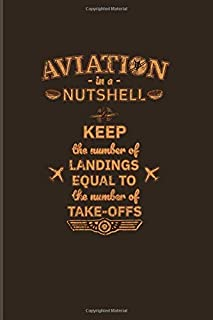 Aviation In A Nutshell Keep The Number Of Landings Equal To The Number Of Take-Offs: Funny Captains Quote 2020 Planner | Weekly & Monthly Pocket Calendar | 6x9 Softcover Organizer | For Aviators Fans