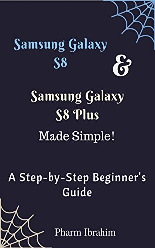 Samsung Galaxy S8 & Samsung Galaxy S8 Plus Made Simple! A Step-by-Step Beginner's Guide (Visual Novice Series) (English Edition)