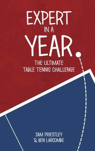 Compare Textbook Prices for Expert In A Year: The Ultimate Table Tennis Challenge  ISBN 9781515184492 by Priestley, Sam,Larcombe, Ben