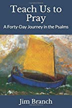 Teach Us to Pray: A Forty-Day Journey in the Psalms