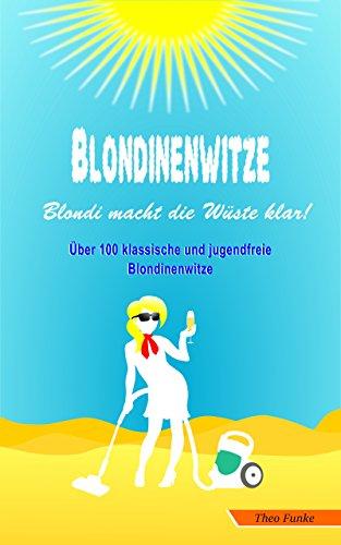Blondinenwitze - Blondi macht die Wüste klar: Über 100 klassiche und jugendfreie Blondinenwitze