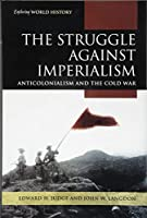 The Struggle Against Imperialism: Anticolonialism and the Cold War (Exploring World History)