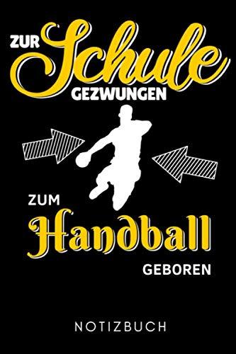 ZUR SCHULE GEZWUNGEN ZUM HANDBALL GEBOREN NOTIZBUCH: A5 WOCHENPLANER Handballer Geschenke | Handball Buch | Training | Sport | Handballtraining | Handballmannschaft | Trainingsbuch | Trainingstagebuch