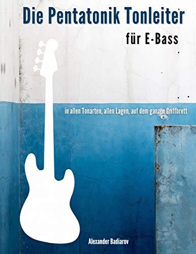 Die Pentatonik Tonleiter für E-Bass: in allen Tonarten, allen Lagen, auf dem ganzen Griffbrett