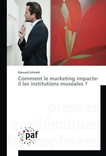 Comment le Marketing Impacte-Il les Institutions Museales ?