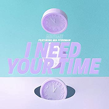 I Need Your Time