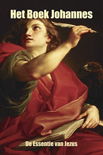 Het Boek Johannes: De Essentie van Jezus (Dutch Edition)