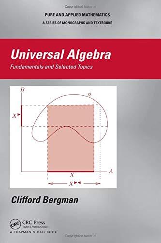Universal Algebra: Fundamentals and Selected Topics (Chapman & Hall Pure and Applied Mathematics)