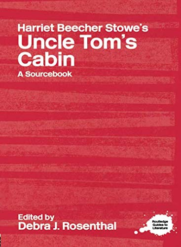 Harriet Beecher Stowe's Uncle Tom's Cabin: A Routledge Study Guide and Sourcebook (Routledge Literary Sourcebooks)