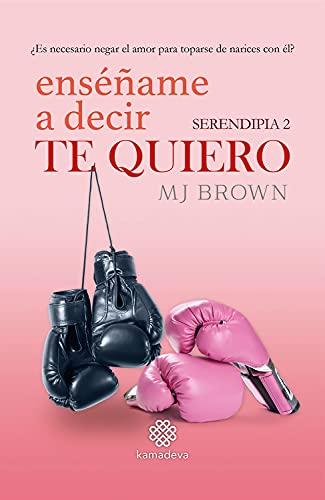Enséñame a decir Te Quiero (Serendipia 2) de MJBrown