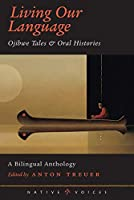 Living Our Language: Ojibwe Tales and Oral Histories (Native Voices)