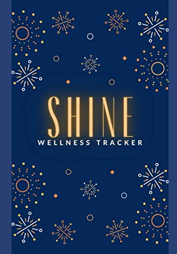 SHINE Wellness Tracker: Daily Nutrition Logs, Weight Loss Tracker, and Journal So You Can Track Your Progress and Shine!
