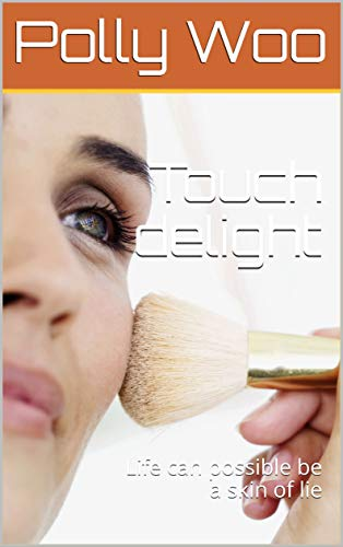 Touch delight: Life can possible be a skin of lie (English Edition)