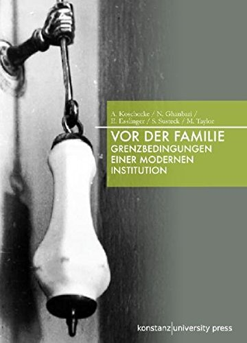 Vor der Familie: Grenzbedingungen einer modernen Institution