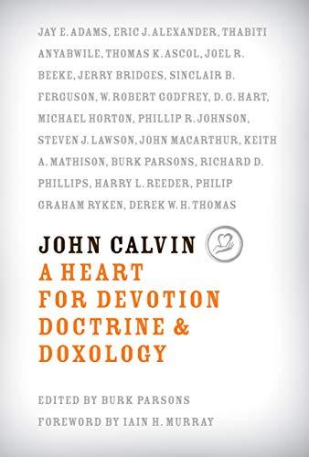 John Calvin: A Heart for Devotion, Doctrine, & Doxology