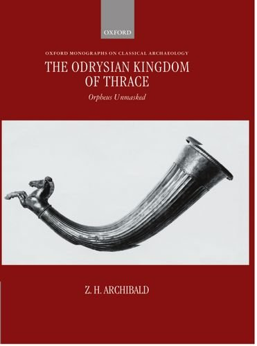 The Odrysian Kingdom of Thrace: Orpheus Unmasked (Oxford Monographs on Classical Archaeology)