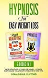 Hypnosis For Easy Weight Loss: 2 Books in 1: Rapid Weight Loss Hypnosis for Women + Hypnotic Gastric Band: The Alternative to Surgery Is Your Mind