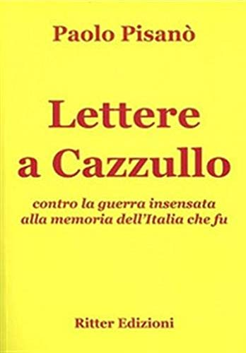 Lettere a Cazzullo. Contro la guerra insensata alla memoria dell'Italia che fu