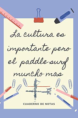 LA EDUCACION ES IMPORTANTE PERO EL PADDLE SURF MUNCHO MAS: CUADERNO DE NOTAS   Diario, Apuntes o Agenda   Regalo Original y Divertido para Amantes del SUP