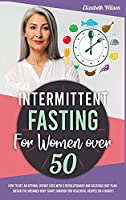 Intermittent Fasting for Women Over 50: How to Regain Body Shape You Had Before Menopause Slowing Down Aging. Get a Progressive Weight Loss with a 5-Step Reset Metabolism Path.