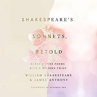 Shakespeare's Sonnets, Retold     Classic Love Poems with a Modern Twist              Written by:                                                                                                                                 William Shakespeare,                                                                                        James Anthony,                                                                                        Stephen Fry - foreword                               Narrated by:                                                                                                                                 Stephen Fry,                                                                                        James Anthony,                                                                                        full cast                      Length: 5 hrs and 7 mins     Not rated yet     Overall 0.0