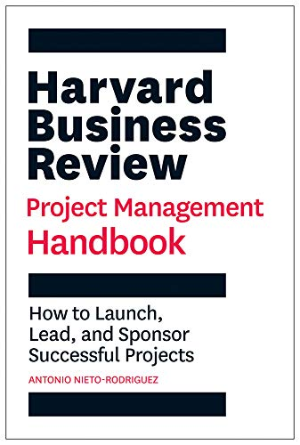 Harvard Business Review Project Management Handbook: How to Launch, Lead, and Sponsor Successful Projects (HBR Handbooks)