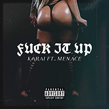 Fuck It Up (feat. Menace)
