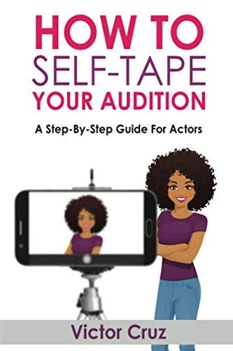 How To Self-Tape Your Audition: A Step-By-Step Guide For Actors