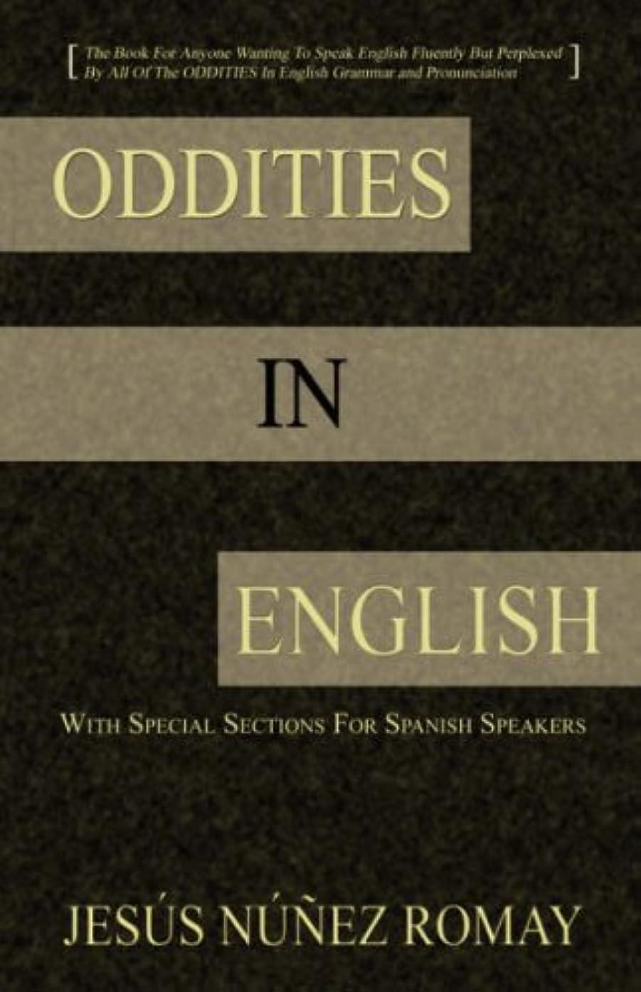 入る一流泣くOddities in English: For Anyone Wanting to Speak English Fluently but Perplexed by All of the Oddities in English Grammar and Pronunciation