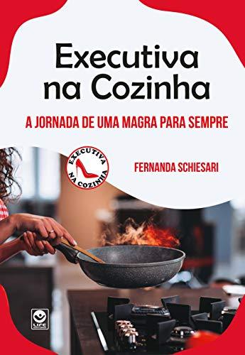 Executiva na Cozinha - a jornada de uma magra para sempre
