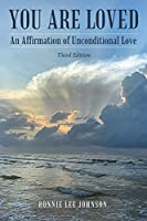 You Are Loved: An Affirmation of Unconditional Love Third Edition