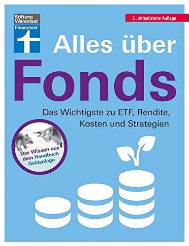 Alles über Fonds: Für Einsteiger und Fortgeschrittene - Vermögensaufbau mit verschiedenen Anlageideen: Das Wichtigste zu ETF, Rendite, Kosten und Strategien