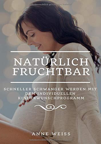 Natürlich fruchtbar: Schneller schwanger werden mit dem individuellen Kinderwunschprogramm