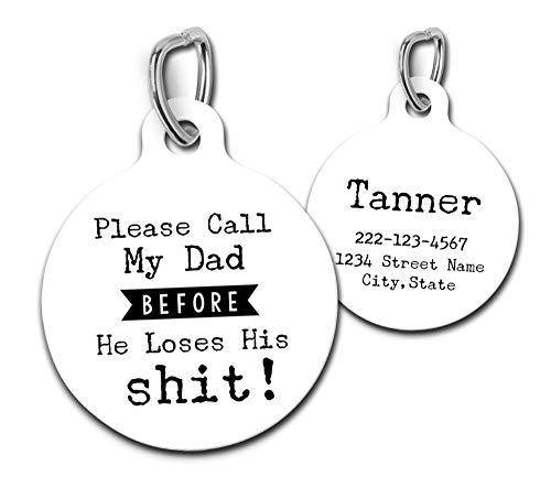Personalized Custom Dog Tag Funny Pet Id Tag Call My Dad Before He Loses His Shit