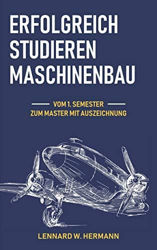 Erfolgreich studieren Maschinenbau: Vom 1. Semester zum Master mit Auszeichnung