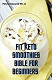 Fit Keto Smoothies Bible For Beginners : Easy & yummy Keto Smoothies Containing Low Carb With Different Levels Of Protein For Lasting Weight loss (English Edition)