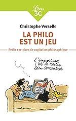 La philo est un jeu - Petits exercices de cogitation philosophique de Christophe Verselle