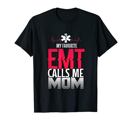 My Favorite EMT Calls Me Mom First Responder Paramedic T-Shirt