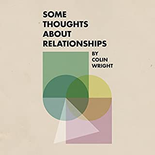 Some Thoughts About Relationships                   By:                                                                                                                                 Colin Wright                               Narrated by:                                                                                                                                 Colin Wright                      Length: 1 hr and 48 mins     93 ratings     Overall 4.7