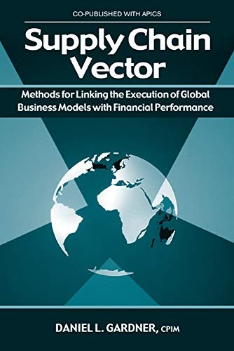 Download The Supply Chain Vector: Methods for Linking the Execution of Global Business Models With Financial Performance 1932159231