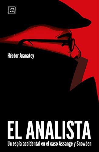EL ANALISTA: Un espía accidental en el caso Assange y Snowden de Héctor Juanatey