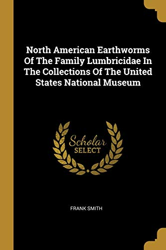 North American Earthworms Of The Family Lumbricidae In The Collections Of The United States National Museum