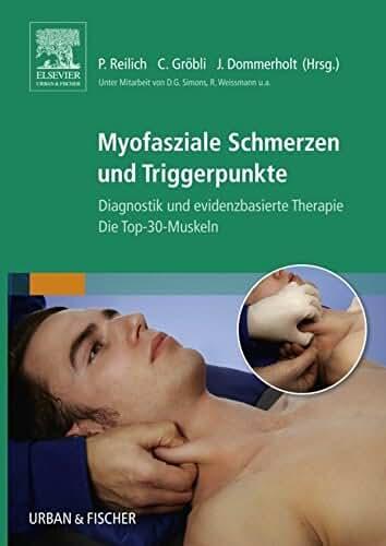 Myofasziale Schmerzen und Triggerpunkte: Diagnostik und evidenzbasierte Therapie. Die Top-30-Muskeln (German Edition)
