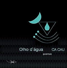 Olho d`água; Poemas por [CA CAU, Kalango]