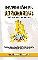 INVERSIÓN EN CRIPTOMONEDAS Revolución Blockchain Cómo Convertirse En Un Cripto Millonario Invirtiendo Y Operando Con Bitcoin, Ethereum Y Otras Criptomonedas Con Las Mejores Estrategias Del Mercado