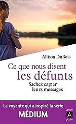 Ce que nous disent les defunts - Sachez capter leurs messages d'Allison Dubois
